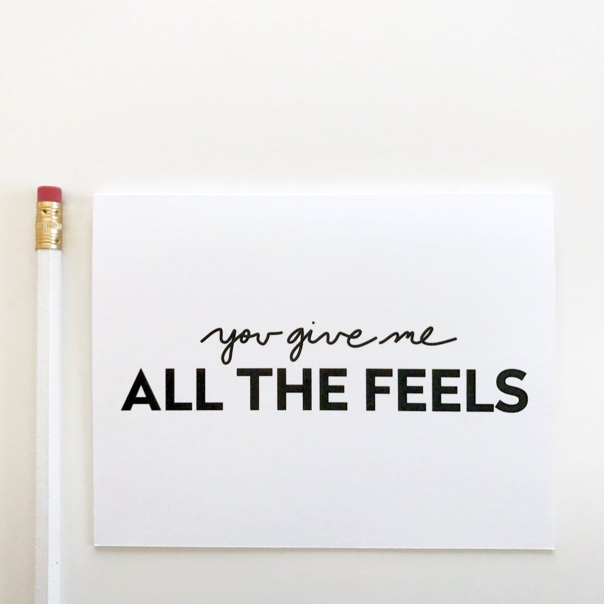 You Give Me All The Feels Card