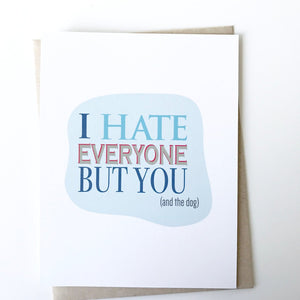 I Hate Everyone But You And The Dog Card