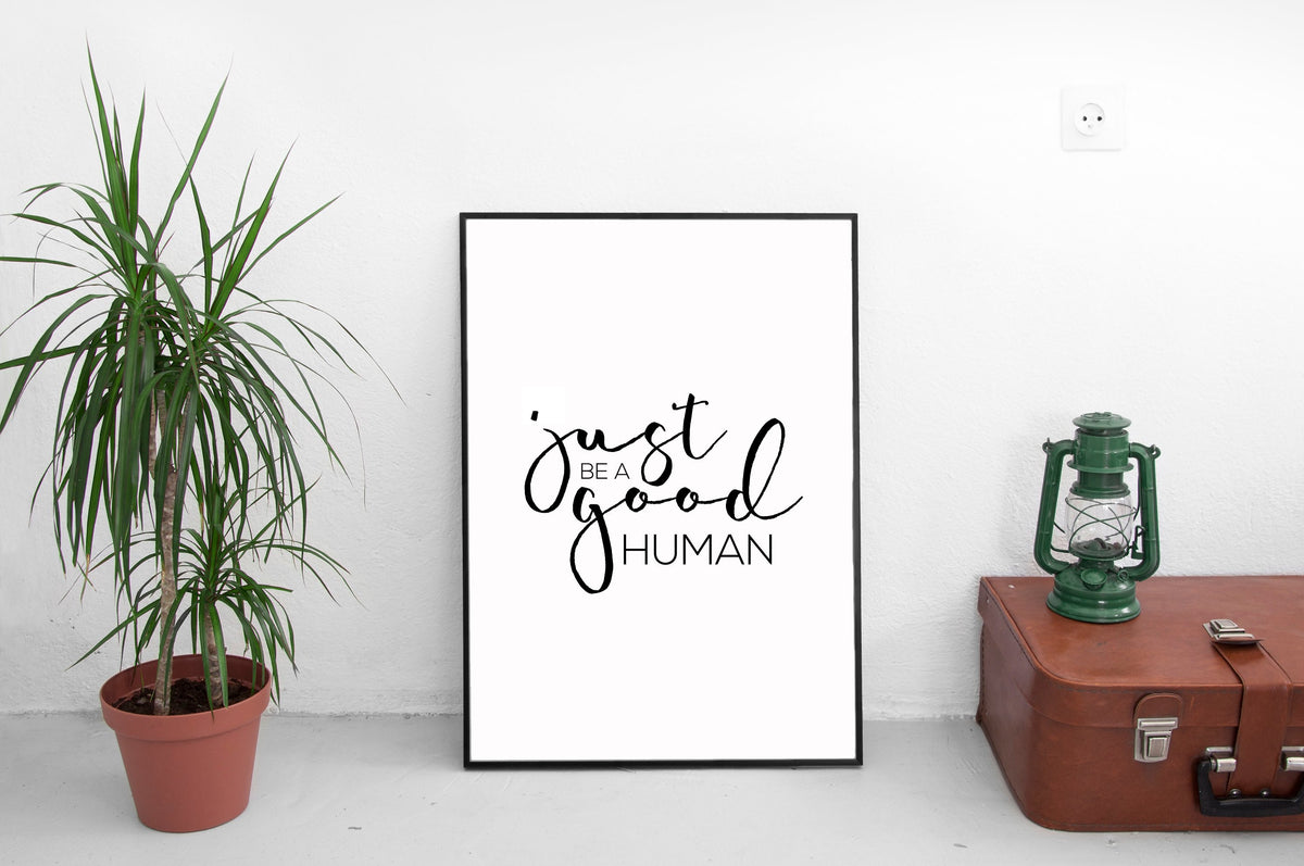 Just Be a Good Human Print