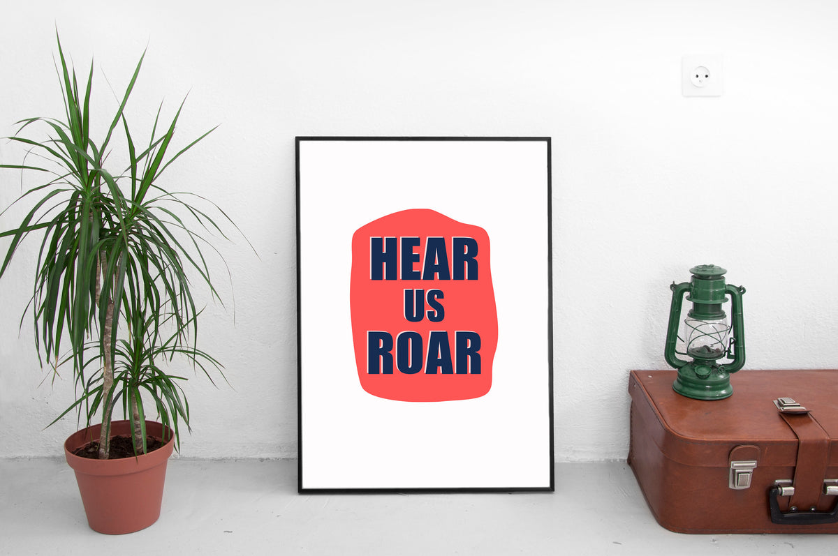 Hear Us Roar Print