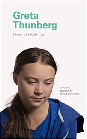 Greata Thunberg I Know This To Be True