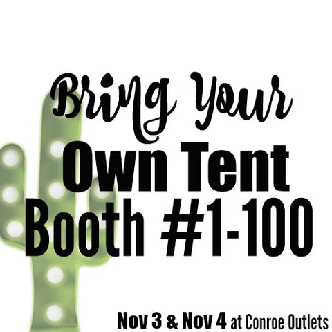 A Conroe, TX | Bring Your Own Tent Spot Booth #1-100 | November 3 & 4, 2018