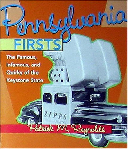 Pennsylvania Firsts: The Famous, Infamous, and Quirky of the Keystone State