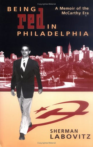 Being Red in Philadelphia: A Memoir of the McCarthy Era