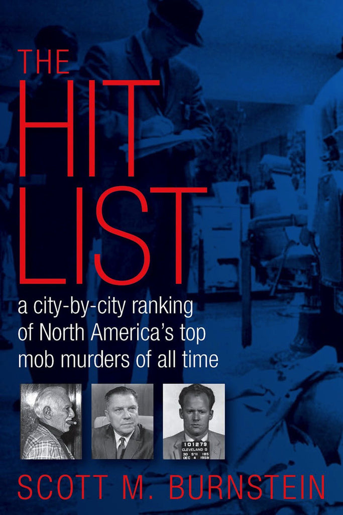 The Hit List: A City-by-City Ranking of North America's Top Mob Murders of All Time