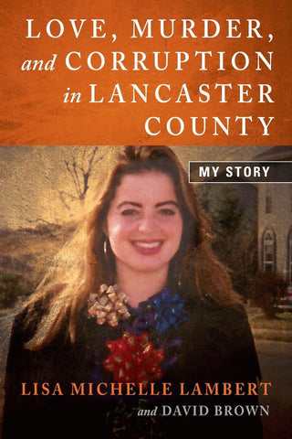 Love, Murder, and Corruption in Lancaster County: My Story