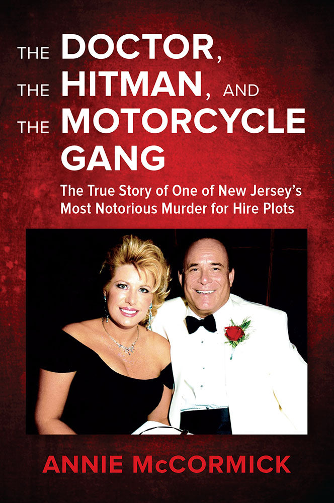 The Doctor, the Hitman, and the Motorcycle Gang: The True Story of One of New Jersey's Most Notorious Murder for Hire Plots