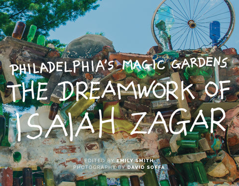 Philadelphia's Magic Gardens: The Dreamwork of Isaiah Zagar - SIGNED BY THE ARTIST