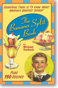 The Banana Split Book: Everything There Is to Know about America's Greatest Dessert