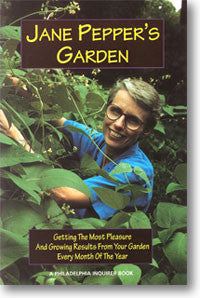 Jane Pepper's Garden: Getting the Most Pleasure and Growing Results from Your Garden Every Month of the Year