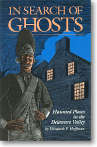 In Search of Ghosts: Haunted Places in the Delaware Valley