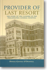 Provider of Last Resort: The Story of the Closure of the Philadelphia General Hospital