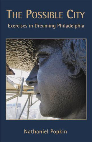 The Possible City: Exercises in Dreaming Philadelphia