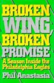 Broken Wing, Broken Promise: A Season Inside the Philadelphia Eagles