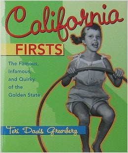 California Firsts: The Famous, Infamous, and Quirky of the Golden State
