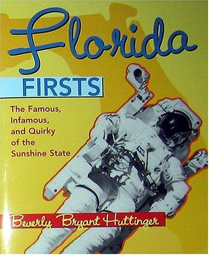 Florida Firsts: The Famous, Infamous, and Quirky of the Sunshine State