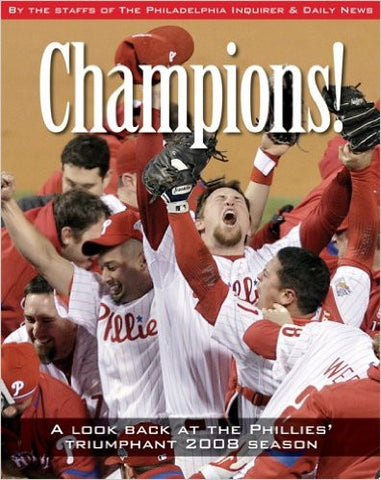 Champions!: A Look Back at the Phillies' Triumphant 2008 Season