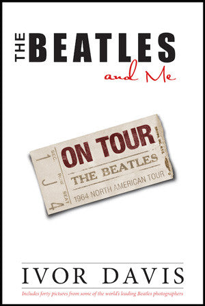 The Beatles and Me On Tour - By Ivor Davis