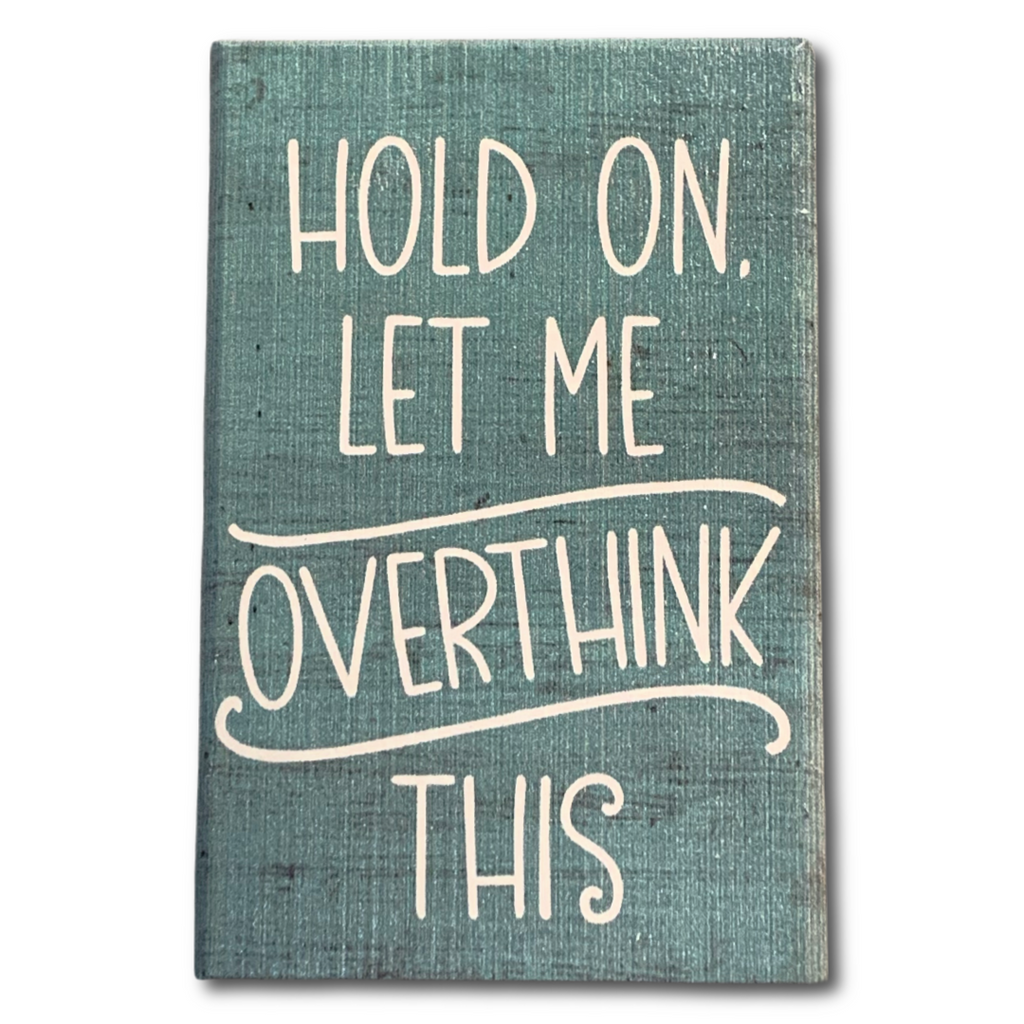 'Let Me Overthink This' Sign - Very Ventura Gift Shop & Gallery