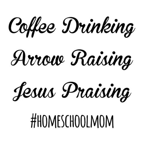 Coffee Drinking Arrow Raising Jesus Praising #Homeschoolmom