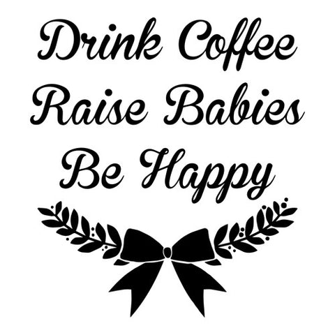 Drink Coffee Raise Babies