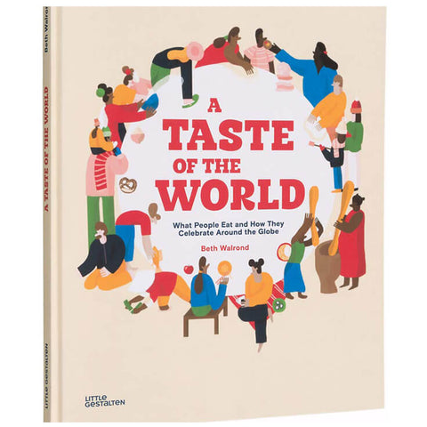 A Taste Of The World: What People Eat And How They Celebrate Around The Globe by Beth Walrond