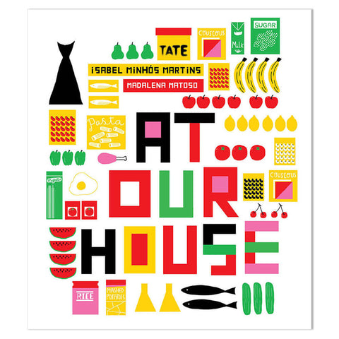 At Our House by Isabel Minhós Martins & Madalena Matoso