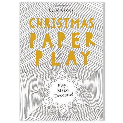 Christmas Paper Play: Play, Make, Decorate! by Lydia Crook - Junior Edition