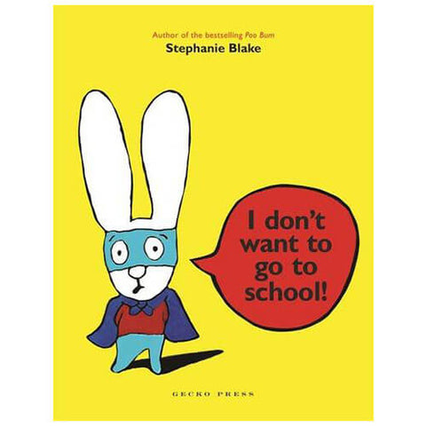 I Don't Want To Go To School! by Stephanie Blake - Junior Edition