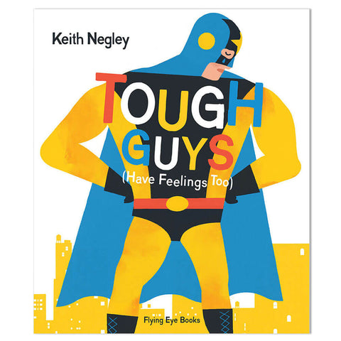 Tough Guys Have Feelings Too by Keith Negley - Junior Edition  - 1