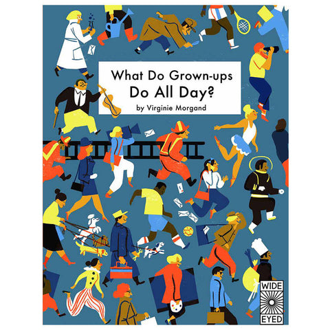 What Do Grown-Ups Do All Day? by Virginie Morgand - Junior Edition