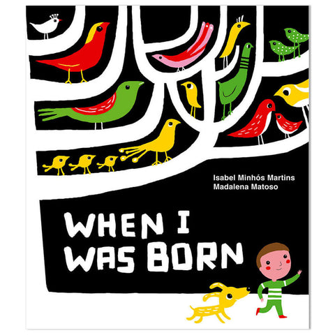 When I Was Born by Isabel Minhós Martins & Madalena Matoso - Junior Edition