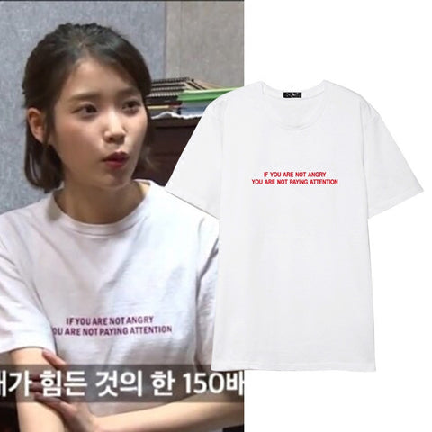 IU IF YOU ARE NOT ANGRY YOU ARE NOT PAYING ATTENTION T-SHIRT