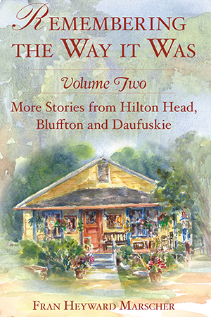 Remembering the Way it Was: Volume Two: More Stories from Hilton Head, Bluffton and Daufuskie