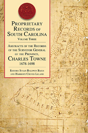 Proprietary Records of South Carolina: Volume III: Abstracts of the Records of the Surveyor General