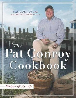 Recipes from My Life: Unabridged Stories from The Pat Conroy Cookbook