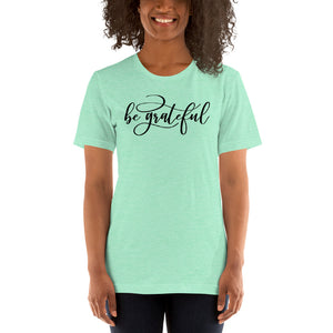 Be Grateful Short-Sleeve Unisex T-Shirt
