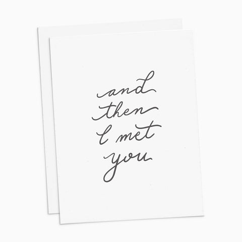 And Then I Met You Card