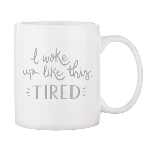 Woke Up Tired mug