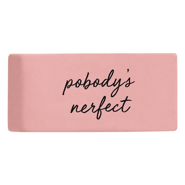 pobody's nerfect eraser