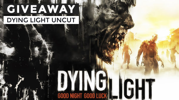Dying Light Uncut Giveaway