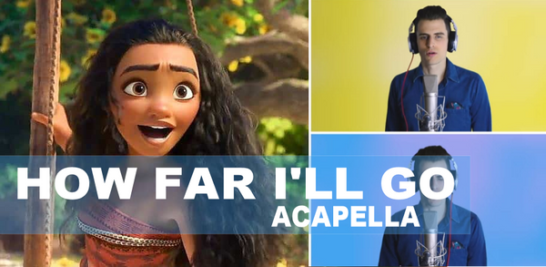 How Far I'll Go - Mike Thompkins - Moana - Acapella