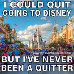 I Could Quit Disney But I've Never Been A Quitter Meme