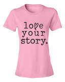 FRESH RELEASE Love Your Story T-Shirt