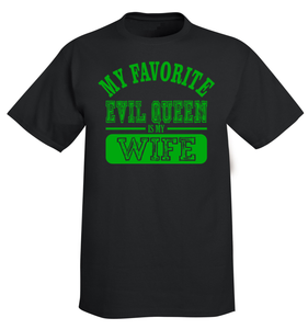 My Favorite Evil Queen Is My Wife T-Shirt