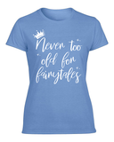 FRESH RELEASE Never Too Old for Fairy Tales Ladies Short Sleeve T-Shirt