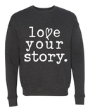 FRESH RELEASE Love Your Story Fleece Crew