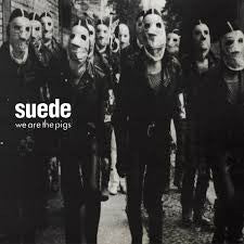 Suede 'We are the Pigs'