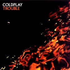 Coldplay 'Trouble'
