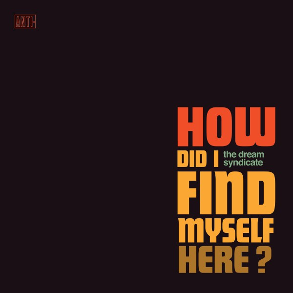 The Dream Syndicate - How Did I Find Myself Here? (LP, Album) - NEW